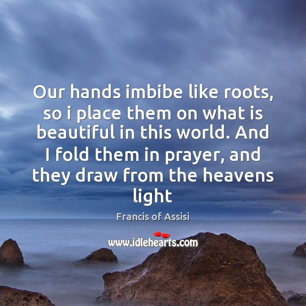 Our hands imbibe like roots, so i place them on what is Image