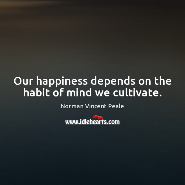 Image, Our happiness depends on the habit of mind we cultivate.