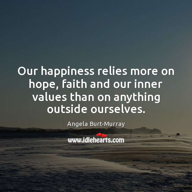 Image, Our happiness relies more on hope, faith and our inner values than