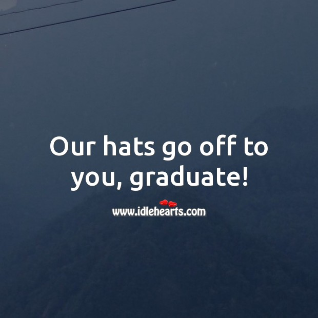 Our hats go off to you, graduate! Graduation Messages Image