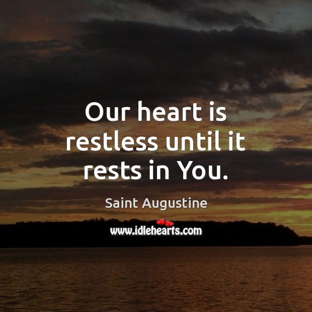 Our heart is restless until it rests in You. Image