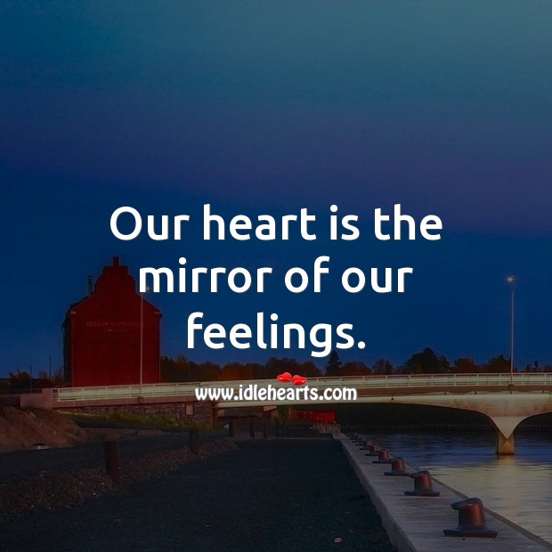 Our heart is the mirror of our feelings. Image