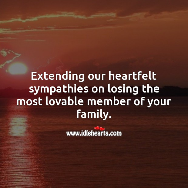 Our heartfelt sympathies on losing the most lovable member of your family. Sympathy Quotes Image