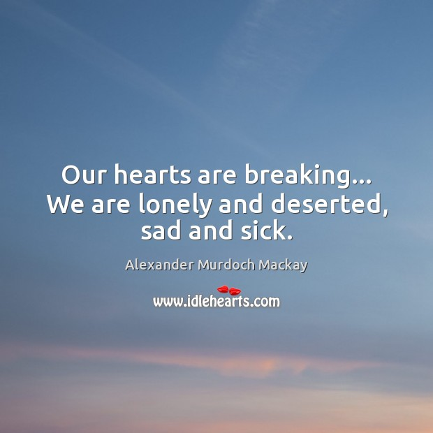 Image, Our hearts are breaking… We are lonely and deserted, sad and sick.