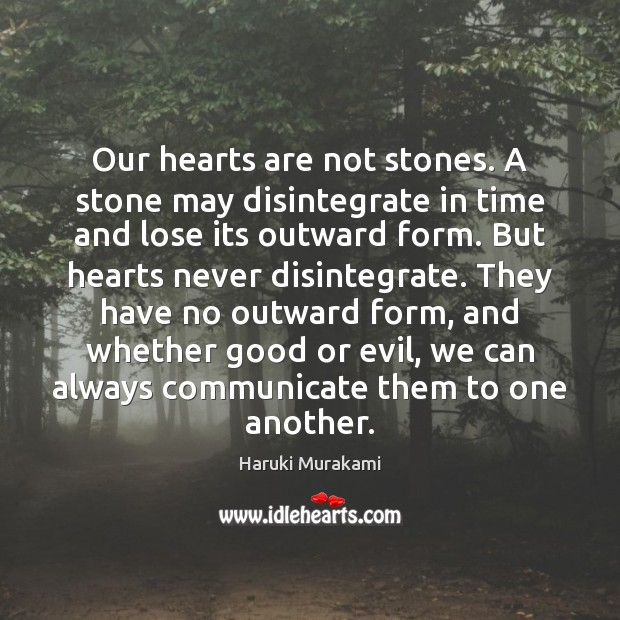 Our hearts are not stones. A stone may disintegrate in time and Image