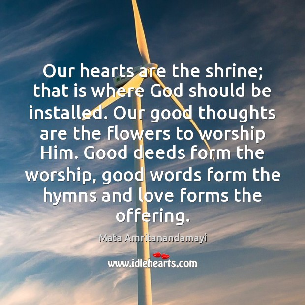 Our hearts are the shrine; that is where God should be installed. Image