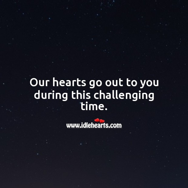 Our hearts go out to you during this challenging time. Sympathy Messages Image