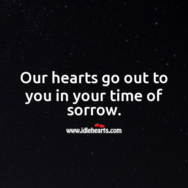 Our hearts go out to you in your time of sorrow. Sympathy Messages Image