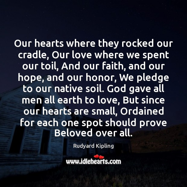 Our hearts where they rocked our cradle, Our love where we spent Image