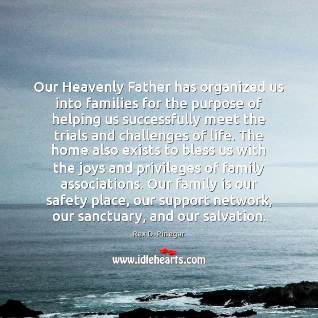 Our Heavenly Father has organized us into families for the purpose of Image