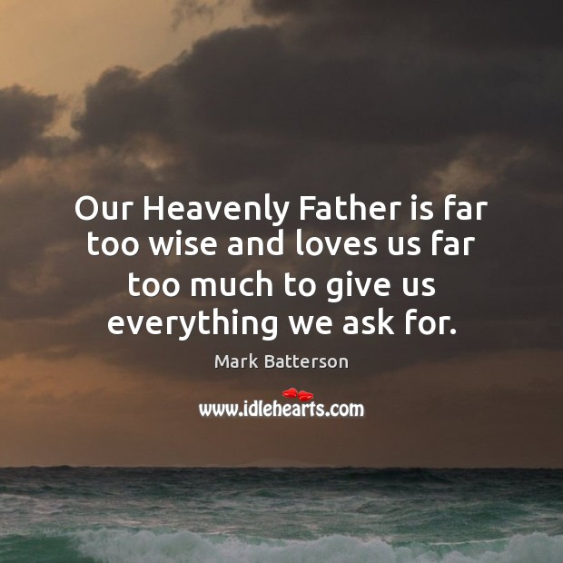 Our Heavenly Father is far too wise and loves us far too Image