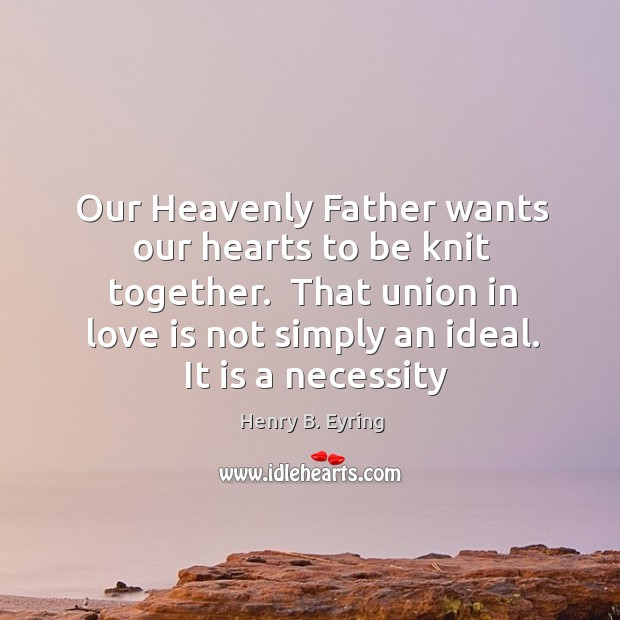 Image, Our Heavenly Father wants our hearts to be knit together.  That union