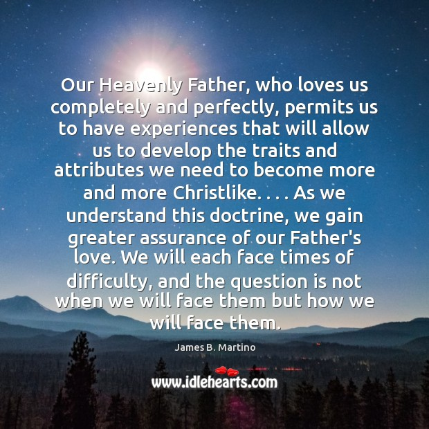 Our Heavenly Father, who loves us completely and perfectly, permits us to Image
