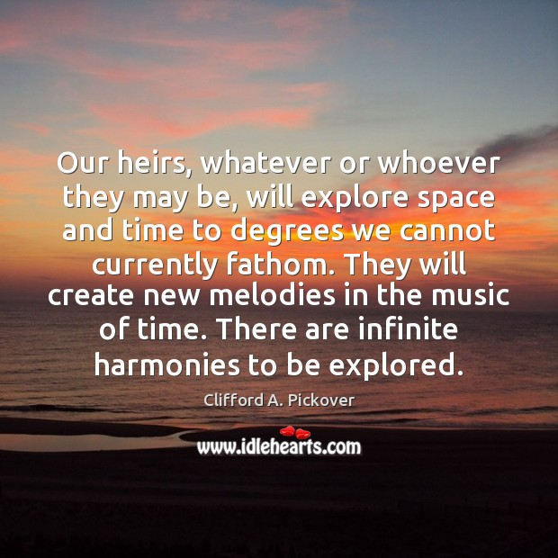 Our heirs, whatever or whoever they may be, will explore space and Image