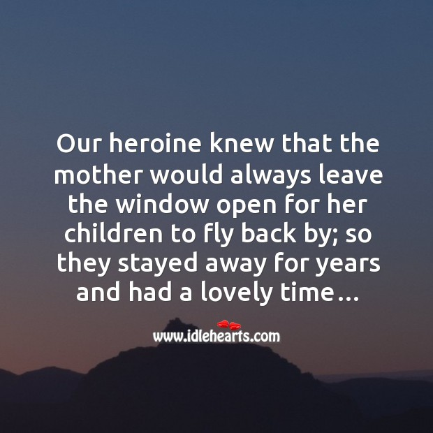 Image about Our heroine knew that the mother would always leave the window open for her children to fly back by;