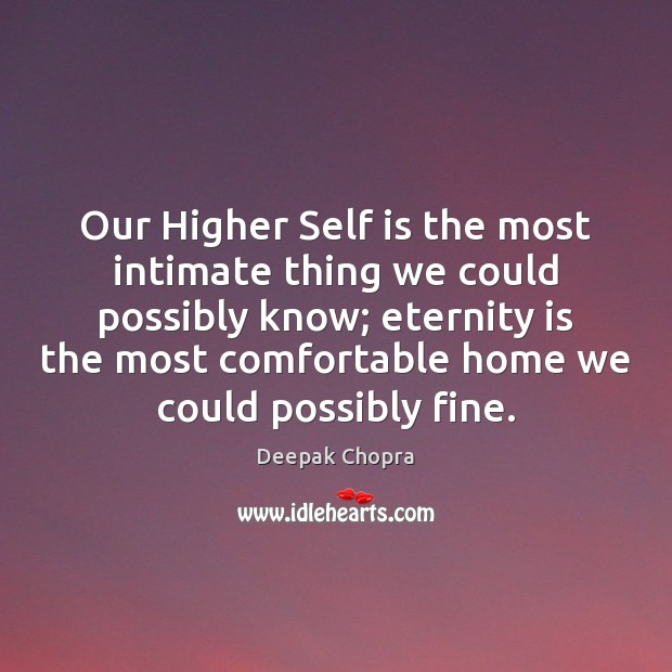 Our Higher Self is the most intimate thing we could possibly know; Image