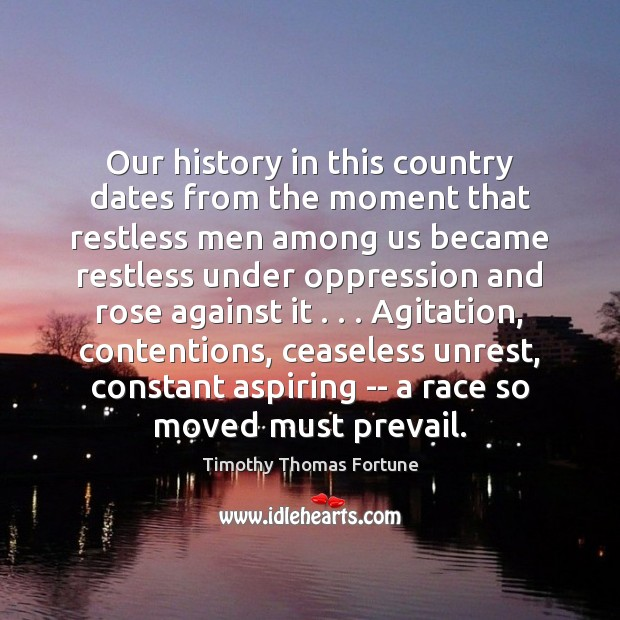 Our history in this country dates from the moment that restless men Image