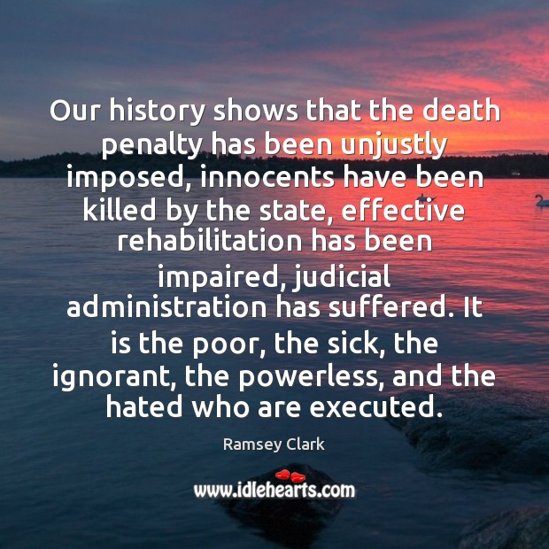 Image, Our history shows that the death penalty has been unjustly imposed, innocents