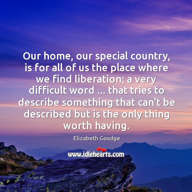 Our home, our special country, is for all of us the place Elizabeth Goudge Picture Quote