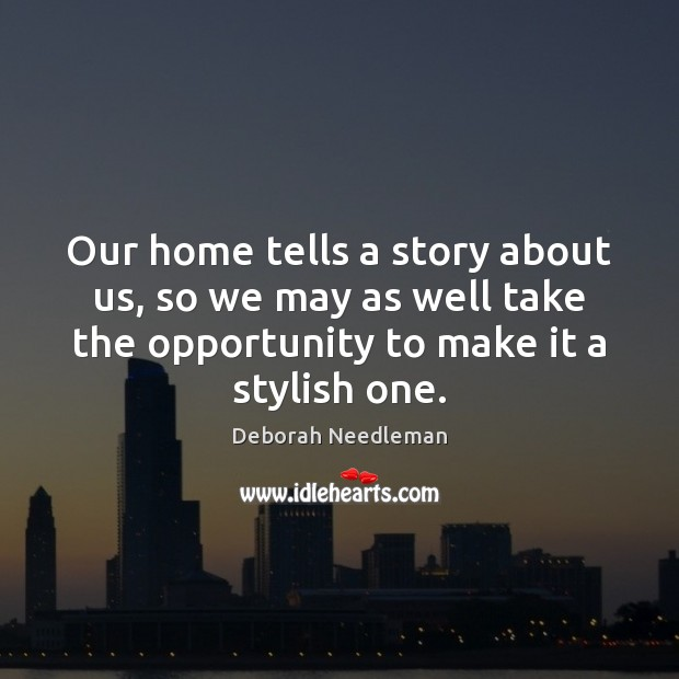 Our home tells a story about us, so we may as well Deborah Needleman Picture Quote
