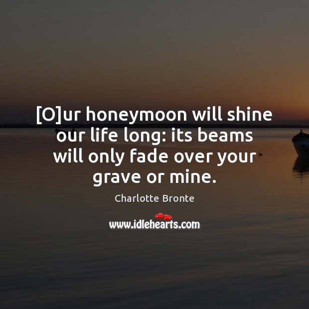 [O]ur honeymoon will shine our life long: its beams will only Image