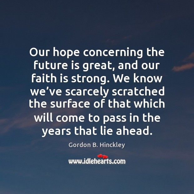 Our hope concerning the future is great, and our faith is strong. Image