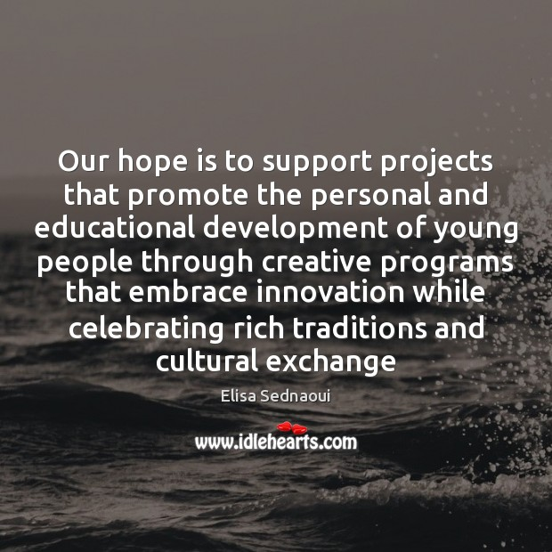 Our hope is to support projects that promote the personal and educational Image