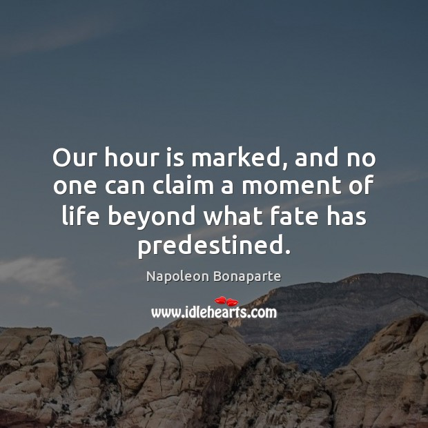 Our hour is marked, and no one can claim a moment of Napoleon Bonaparte Picture Quote