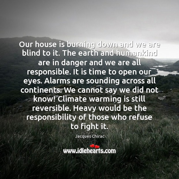 Our house is burning down and we are blind to it. The Image