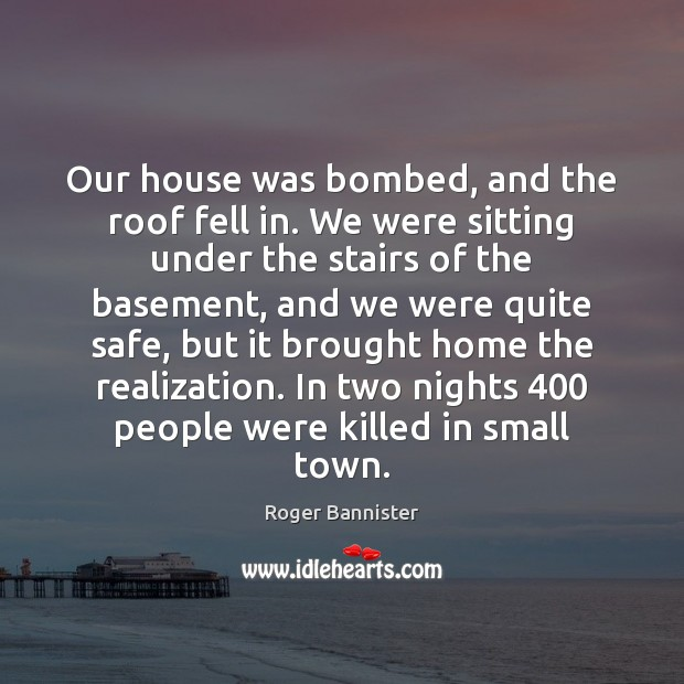 Our house was bombed, and the roof fell in. We were sitting Image