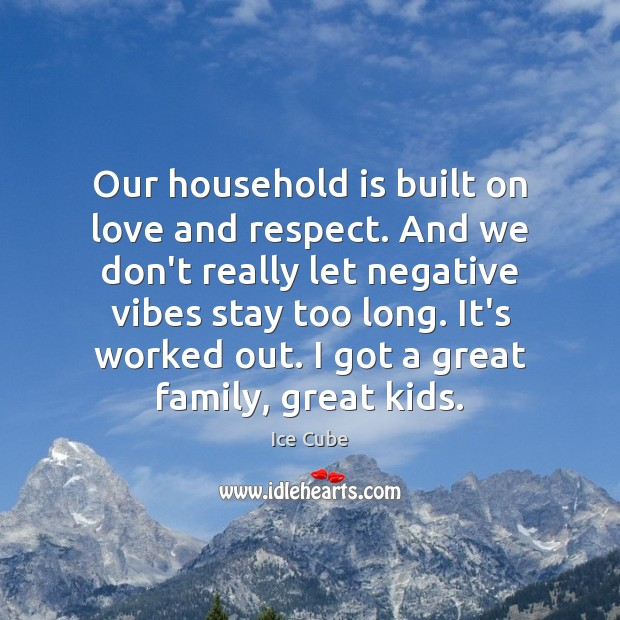 Our household is built on love and respect. And we don't really Image