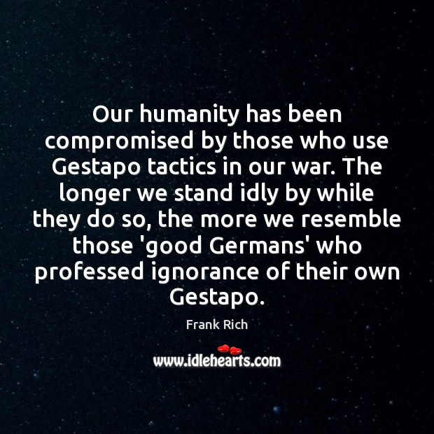 Our humanity has been compromised by those who use Gestapo tactics in Image