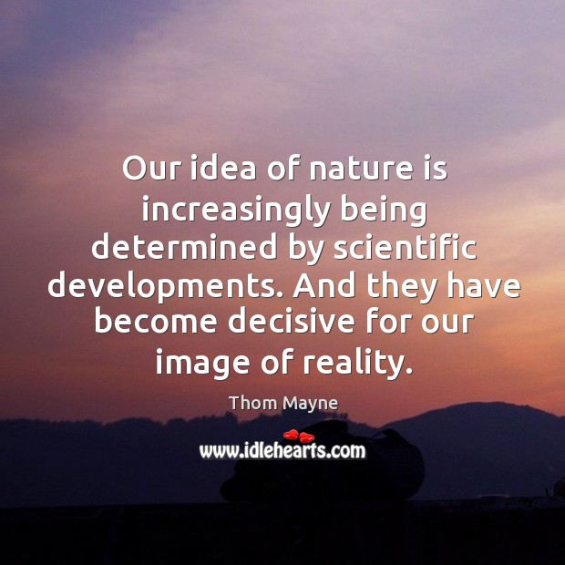 Our idea of nature is increasingly being determined by scientific developments. Thom Mayne Picture Quote