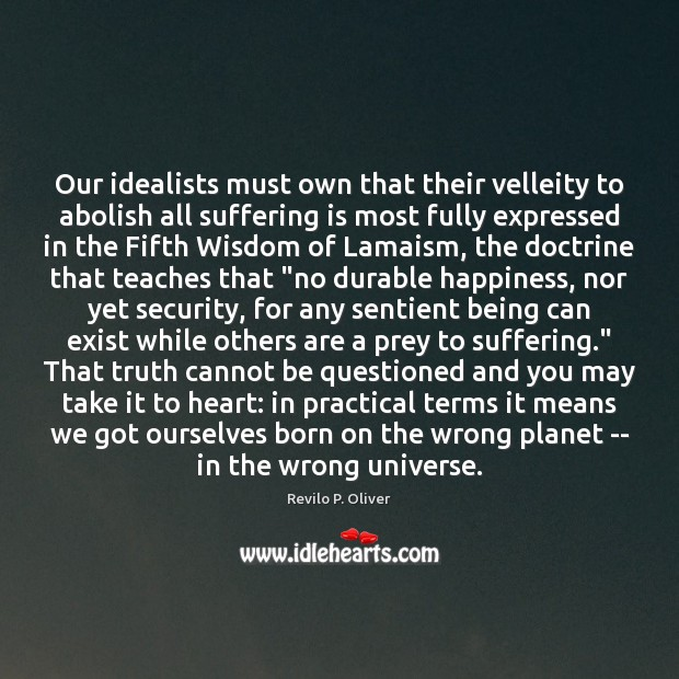 Our idealists must own that their velleity to abolish all suffering is Revilo P. Oliver Picture Quote
