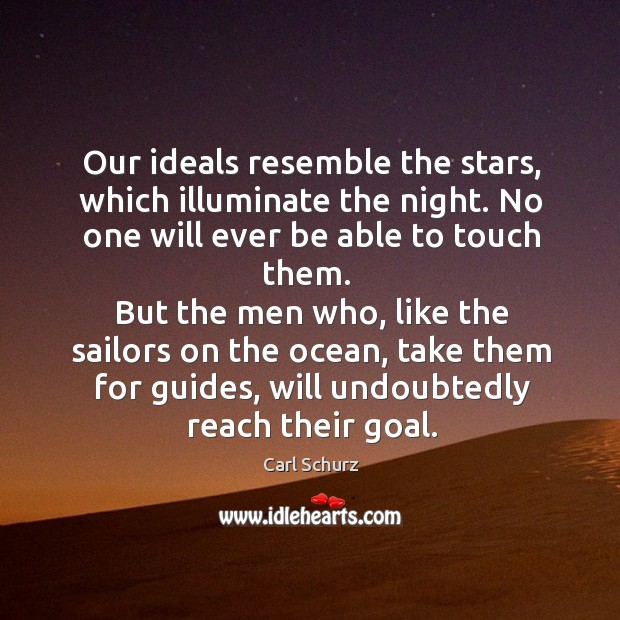 Our ideals resemble the stars, which illuminate the night. Carl Schurz Picture Quote
