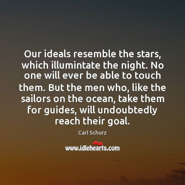 Our ideals resemble the stars, which illumintate the night. No one will Carl Schurz Picture Quote