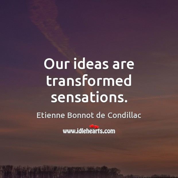 Our ideas are transformed sensations. Image