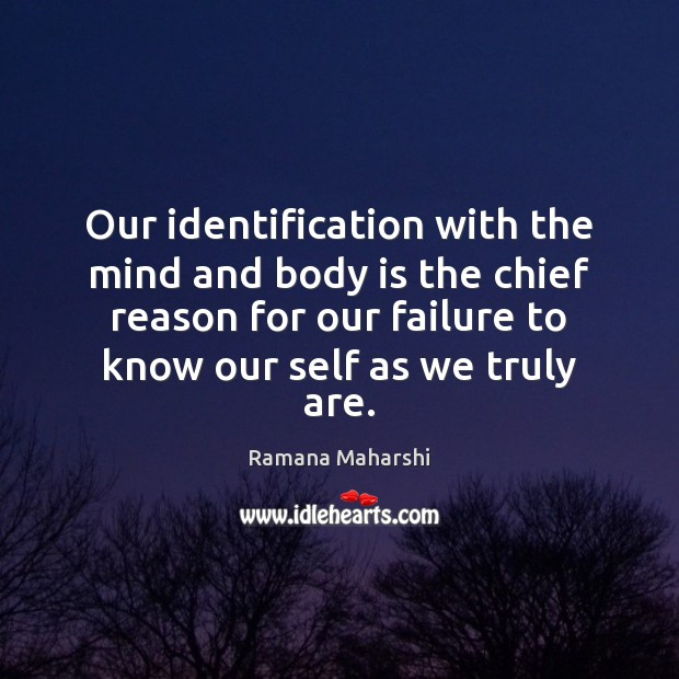 Our identification with the mind and body is the chief reason for Failure Quotes Image
