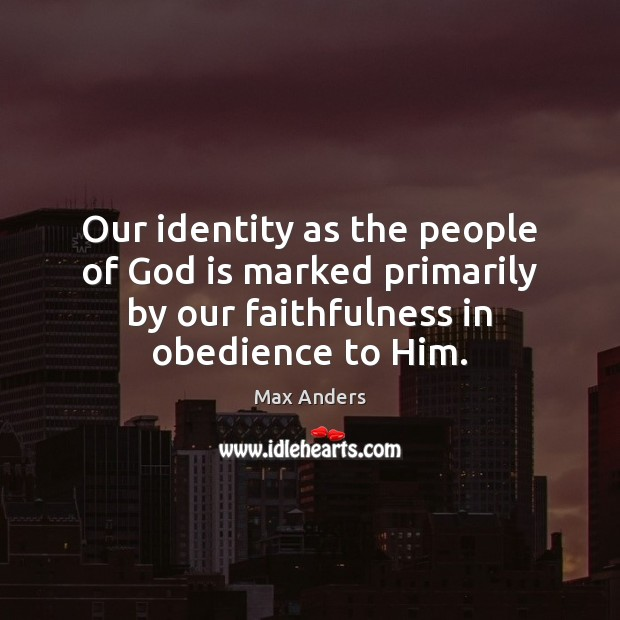 Our identity as the people of God is marked primarily by our Image