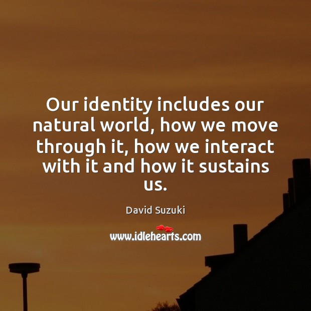 Our identity includes our natural world, how we move through it, how Image