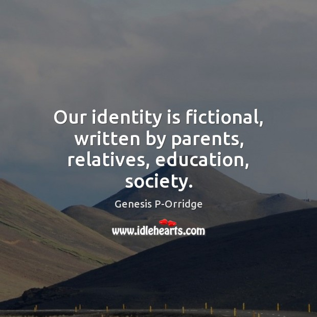 Our identity is fictional, written by parents, relatives, education, society. Society Quotes Image