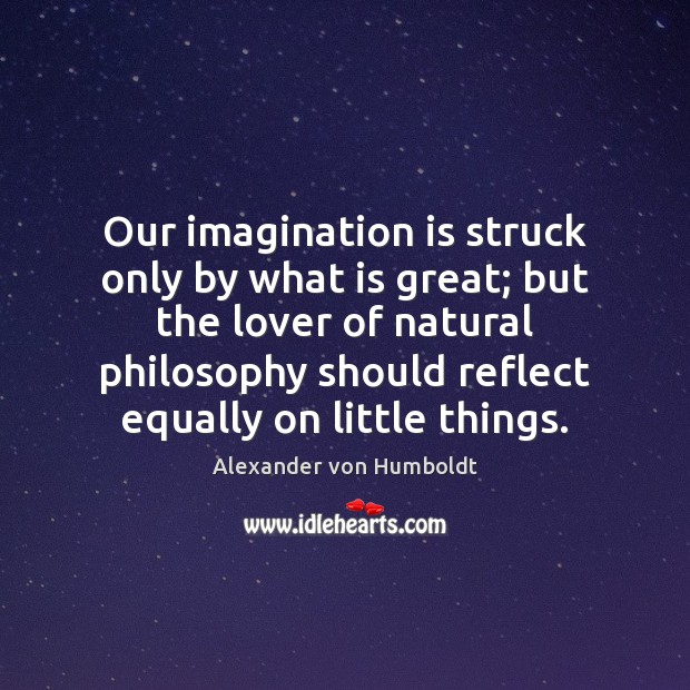Image, Our imagination is struck only by what is great; but the lover