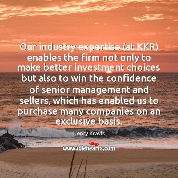 Our industry expertise (at KKR) enables the firm not only to make Image