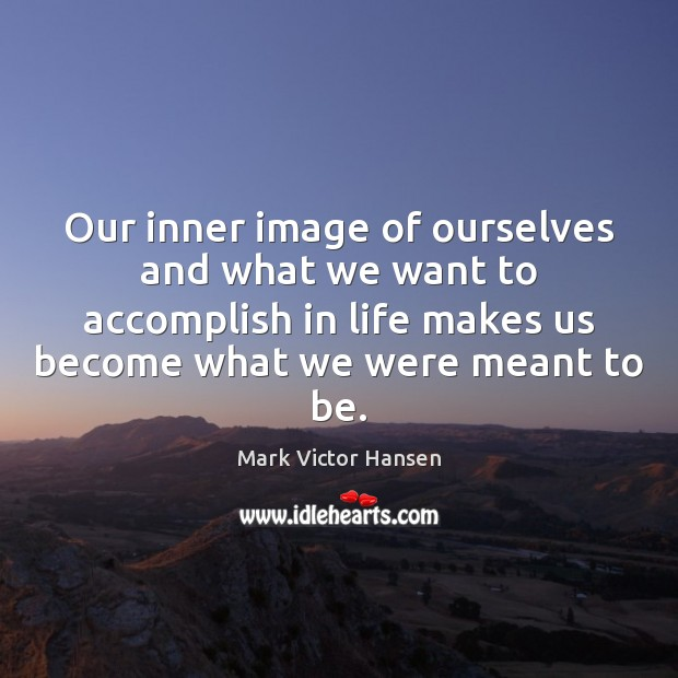 Image, Our inner image of ourselves and what we want to accomplish in