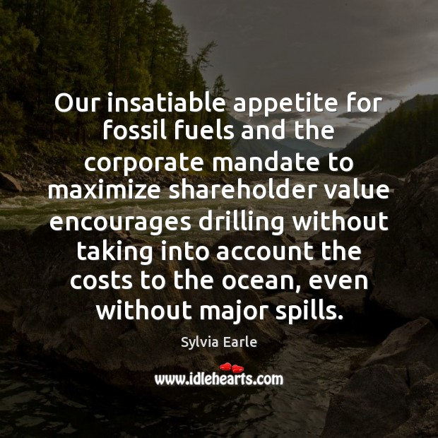 Our insatiable appetite for fossil fuels and the corporate mandate to maximize Image