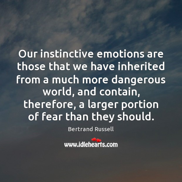 Image, Our instinctive emotions are those that we have inherited from a much