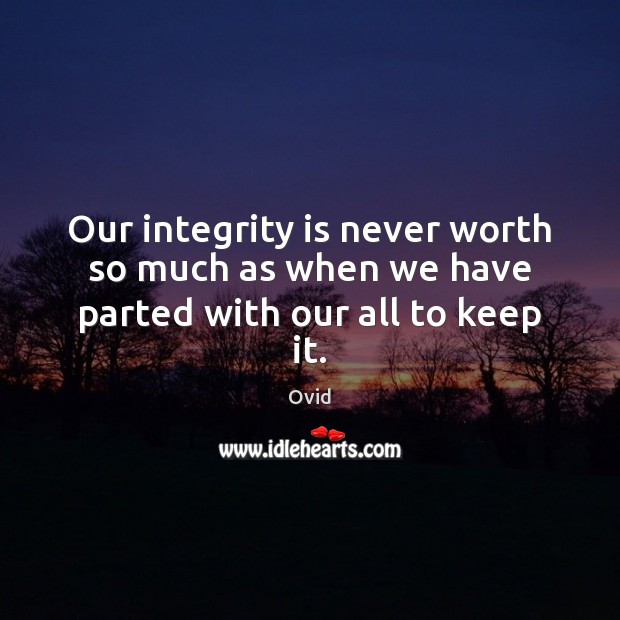 Our integrity is never worth so much as when we have parted with our all to keep it. Integrity Quotes Image