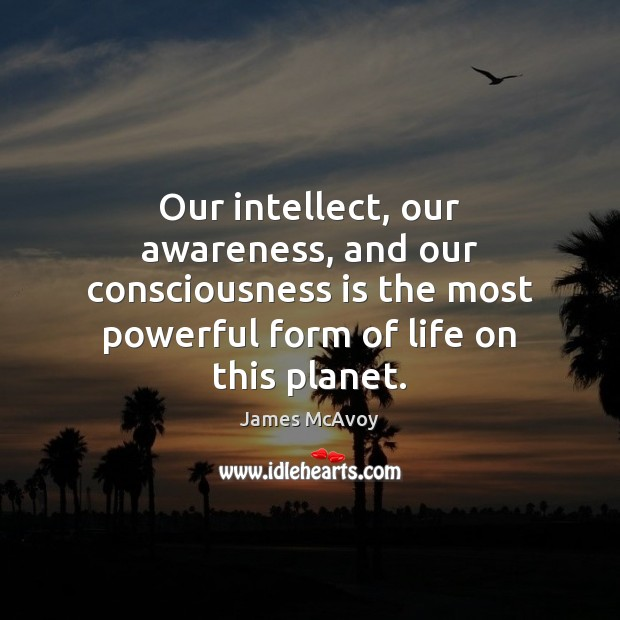 Our intellect, our awareness, and our consciousness is the most powerful form Image