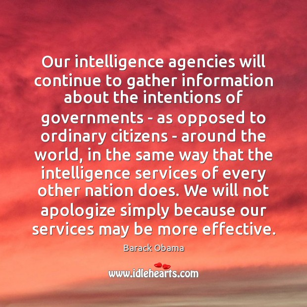 Our intelligence agencies will continue to gather information about the intentions of Image