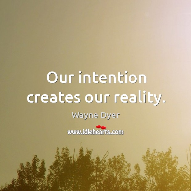 Image, Our intention creates our reality.